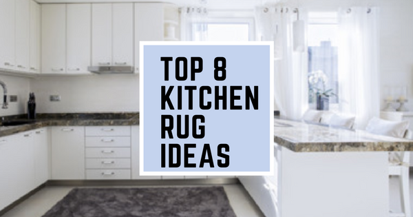 top 8 kitchen rug ideas that will never go out of style | XJJGCYQ